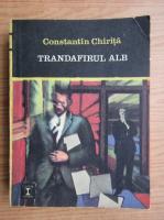 Anticariat: Constantin Chirita - Trandafirul alb (volumul 1)