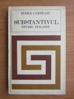 Anticariat: Eugen Campeanu - Substantivul. Studiu stilistic