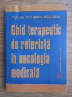 Anticariat: Florinel Badulescu - Ghid terapeutic de referinta in oncologia medicala