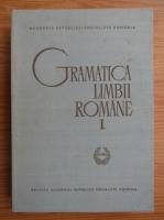Gramatica limbii romane (volumul 1)