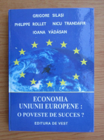 Anticariat: Grigore Silasi - Economia Uniunii Europene: o poveste de succes?