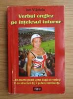 Ion Vladoiu - Verbul englez pe intelesul tuturor
