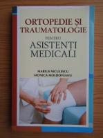 Marius Niculescu, Monica Moldoveanu - Ortopedie si traumatologie pentru asistenti medicali
