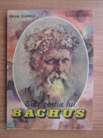 Mihai Ogrinji - Sub zodia lui Bachus