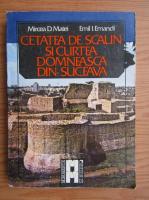 Anticariat: Mircea D. Matei, Emil Ioan Emandi - Cetatea de scaun si curtea domneasca din Suceava