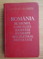 Nicolae Ceausescu - Romania pe drumul construirii societatii socialiste multilaterale dezvoltate (volumul 19)