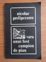 Nicolae Prelipceanu - Vara unui fost campion de pian