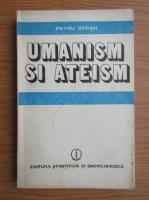 Anticariat: Petru Berar - Umanism si ateism