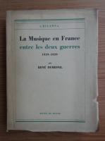 Anticariat: Rene Dumesnil - La Musique en France entre les deux guerres 1919-1939 (1946)