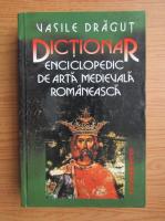 Anticariat: Vasile Dragut - Dictionar enciclopedic de arta medievala romaneasca
