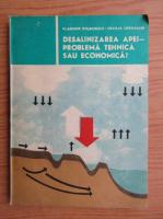 Vladimir Rojanschi - Desalinizarea apei. Problema tehnica sau economica?
