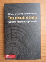 Anticariat: Christian Ferencz-Flatz, Paul Marinescu - Timp, memorie si traditie. Studii de fenomenologia istoriei