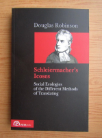 Anticariat: Douglas Robinson - Schleiermacher's Icoses. Social Ecologies of the different methods of translating