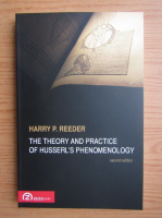Anticariat: Harry P. Reeder - The theory and practice of Husserl's phenomenology