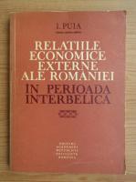 Anticariat: I. Puia - Relatiile economice externe ale Romaniei in perioada interbelica