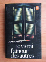 Anticariat: Jean Cayrol - Je vivrai l'amour des autres
