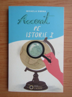 Mihaela Simina - Accent pe istorie (volumul 1 )
