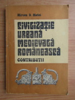 Anticariat: Mircea D. Matei - Civilizatie urbana medievala romaneasca. Contributii
