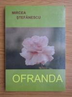 Anticariat: Mircea Stefanescu - Ofranda