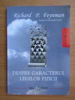 Richard Feynman - Despre caracterul legilor fizicii