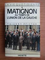 Anticariat: Thierry Pfister - La vie quotidienne a Matignon au temps de l'union de la gauche