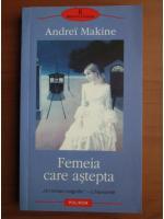 Anticariat: Andrei Makine - Femeia care astepta