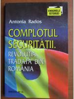 Anticariat: Antonia Rados - Complotul securitatii. Revolutia tradata din Romania