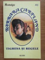 Barbara Cartland - Tigresa si regele