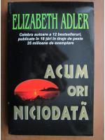 Anticariat: Elizabeth Adler - Acum ori niciodata