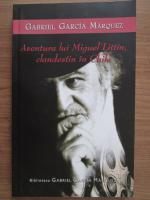 Gabriel Garcia Marquez - Aventura lui Miguel Littin clandestin in Chile