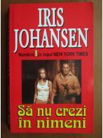 Anticariat: Iris Johansen - Sa nu crezi in nimeni