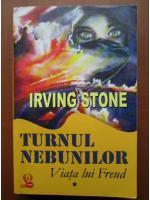 Irving Stone - Turnul nebunilor. Viata lui Freud (volumul 1)
