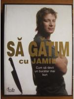Jamie Oliver - Sa gatim cu Jamie. Cum sa devii un bucatar mai bun
