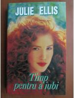 Anticariat: Julie Ellis - Timp pentru a iubi