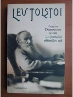 Lev Tolstoi - Despre Dumnezeu si om din jurnalul ultimilor ani