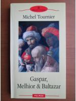 Anticariat: Michel Tournier - Gaspar, Melhior si Baltazar