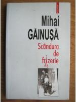 Anticariat: Mihai Gainusa - Scandura de frizerie