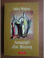 Anticariat: Mika Waltari - Amantii din Bizant