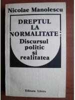 Anticariat: Nicolae Manolescu - Dreptul la normalitate: discursul politic si realitatea