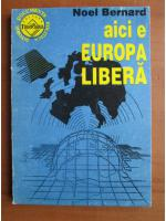 Anticariat: Noel Bernard - Aici e Europa libera