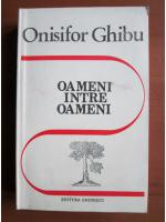 Anticariat: Onisifor Ghibu - Oameni intre oameni