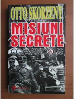 Otto Skorzeny - Misiuni secrete. Comando SS