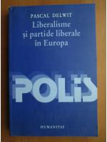 Pascal Delwit - Liberalisme si partide liberale in Europa