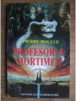 Anticariat: Pierre Boulle - Profesorul Mortimer