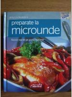 Anticariat: Preparate la microunde (Delicii in bucatarie)