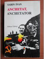 Anticariat: Sabin Ivan - Anchetat, anchetator