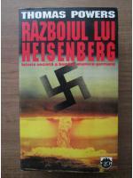 Anticariat: Thomas Powers - Razboiul lui Heisenberg. Istoria secreta a bombei atomice germane