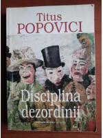 Titus Popovici - Disciplina dezordinii