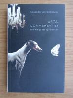 Alexander Von Schonburg - Arta conversatiei sau eleganta ignorantei