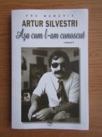 Anticariat: Artur Silvestri - Asa cum le-am cunoscut (volumul 1)
